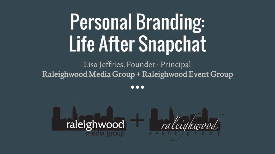 Personal Branding - Life After Snapchat - Establishing your professional presence after high school